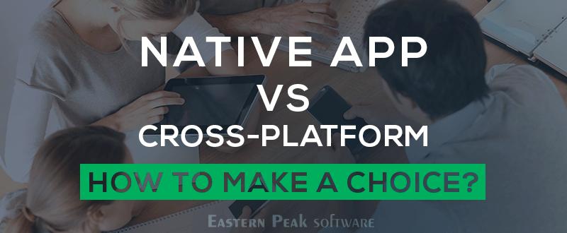 Native vs cross-platform - How to choose | Eastern Peak : Eastern Peak