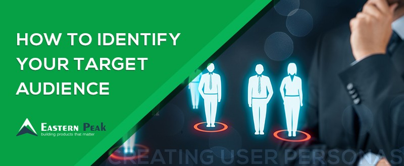 identify-target-audience-and-create-user-personas-mobile-app-development-eastern-peak-blog