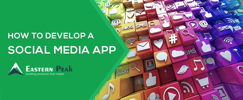 how-to-make-a-social-media-app-article-eastern-peak-blog