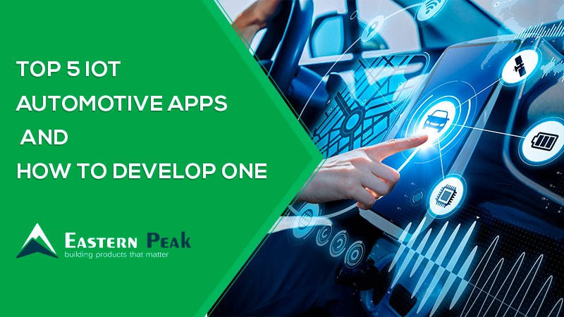 Top 5 IoT Automotive Apps and How to Develop One : Eastern Peak