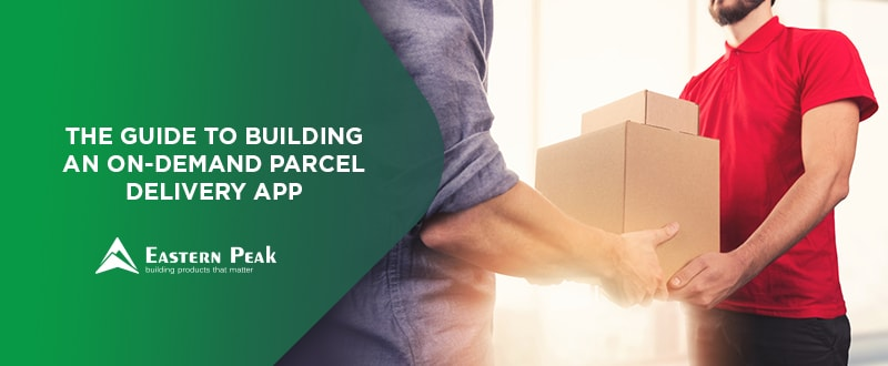 The Guide to Building an On-Demand Parcel Delivery App
